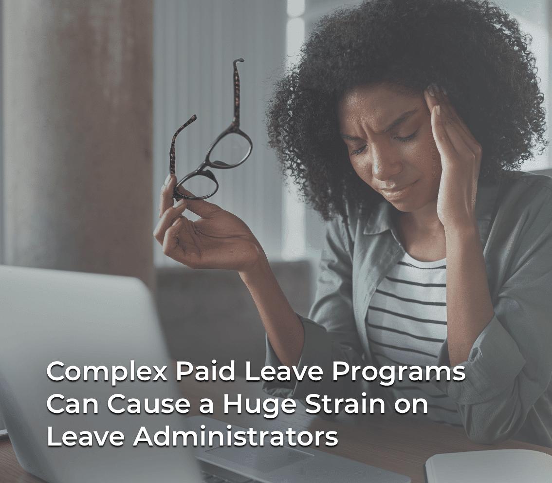 Complex paid leave programs cause huge strain on leave administrators